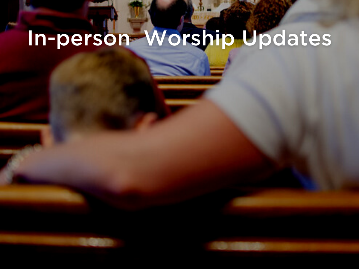 In-person Worship Updates